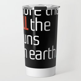 ONE child is worth more than ALL the guns on earth Travel Mug