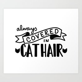 Covered in Cat Hair Art Print