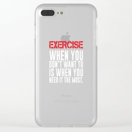 Exercise You Don't Want to When You Need it Most T-Shirt Clear iPhone Case