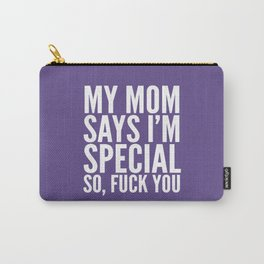 My Mom Says I'm Special So Fuck You (Ultra Violet) Carry-All Pouch