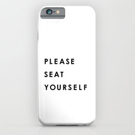 please seat yourself iPhone Case