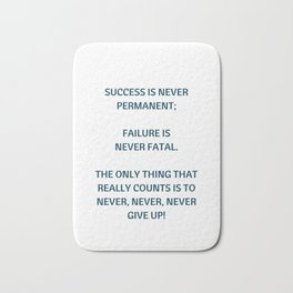 Failure is never fatal - never give up - motivational quote Bath Mat
