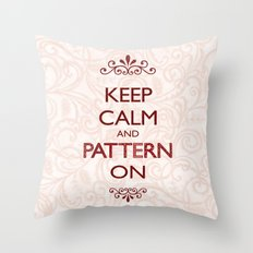 Keep Calm and Pattern On Throw Pillow