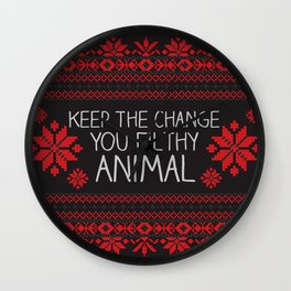 Keep The Change, You Filthy Animal! Wall Clock