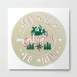 Say YES to new adventures! Metal Print