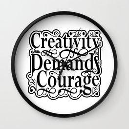 Creativity Demands Courage Wall Clock