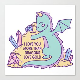 I love you more than dragons love gold Canvas Print