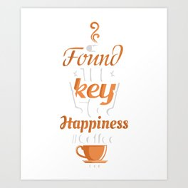 I've Found The Key To Happiness #Coffee Art Print