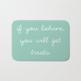 if you behave, you will get treats Bath Mat