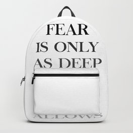 Fear Is Only As Deep As The Mind Allows Backpack