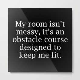 My Room Isn't Messy Metal Print