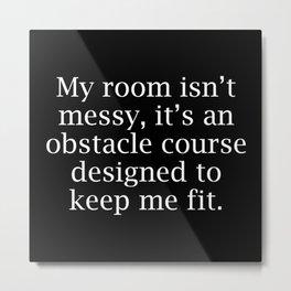 My Room Isn't Messy Metal Print