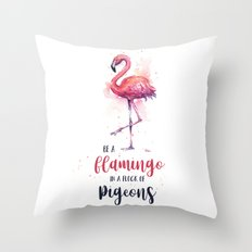 Be a Flamingo in a Flock of Pigeons Watercolor Typography Animals Throw Pillow