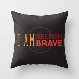 I Am Selfish, I Am Brave Throw Pillow
