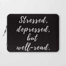 Stressed, depressed, but well-read. Laptop Sleeve