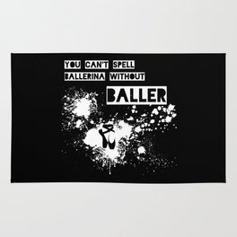 You Can't Spell Ballerina without BALLER Rug