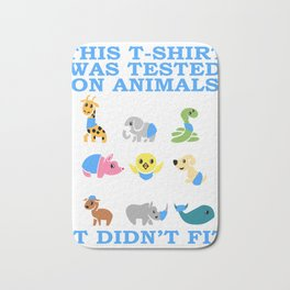 """Perfect Design For Animal Lovers And Shirts """"This T-shirt Was Tested On Animals It Didn't Fit"""" Bath Mat"""