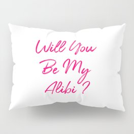 Will You Be My Alibi Funny True Crime Mystery Pillow Sham