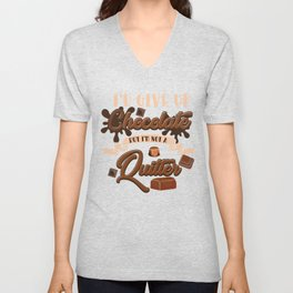 I'd Give Up Chocolate But I'm Not A Quitter Funny Saying Sarcastic Gift Unisex V-Neck