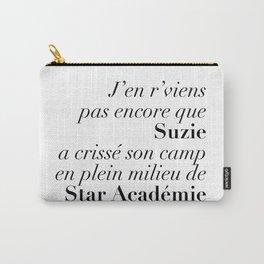 J'en r'viens pas encore que Suzie a crissé son camp en plein milieu de Star Académie Carry-All Pouch