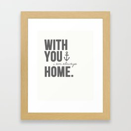 With You, I'm Always Home Framed Art Print