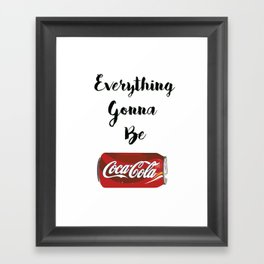 Everything gonna be Coca-Cola Framed Art Print