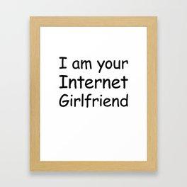 I Am Your Internet Girlfriend. Framed Art Print