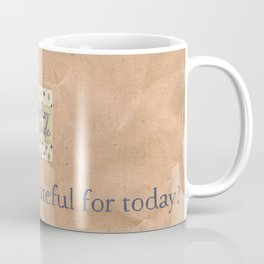 What are you grateful for today? Coffee Mug