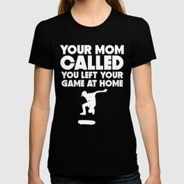 Your Mom Called You Left Your Game At Home Skateboarding T-shirt