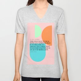 Albert Camus Quote : Become so absolutely free that your very existence is an act of rebellion. Unisex V-Neck