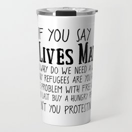 If You Say All Lives Matter, then ... Travel Mug