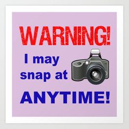 Warning! I may snap at Anytime! Art Print