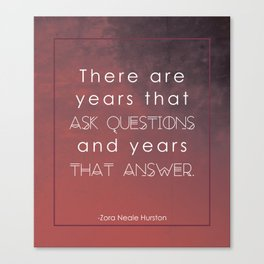 there are years that ask questions and years that answer Canvas Print