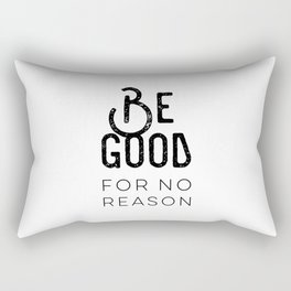 Be Good For No Reason Rectangular Pillow