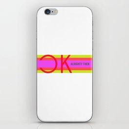 OK Alrighty Then iPhone Skin