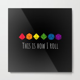 This is how I roll rainbow Metal Print