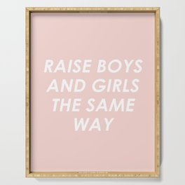 Raise Boys And Girls The Same Serving Tray