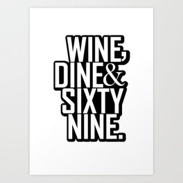 Wine, Dine & Sixty nine Art Print