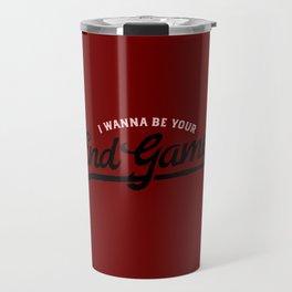 I wanna be Your EndGame Travel Mug