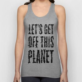 Let's Get Off This Planet Unisex Tank Top
