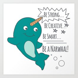 Be A Narwhal! Art Print
