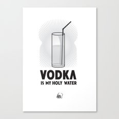 VODKA IS MY HOLY WATER Canvas Print
