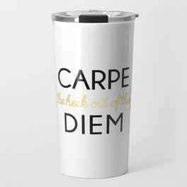 Carpe (the heck out of this) Diem Travel Mug