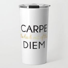 Carpe (the heck out of this) Diem Travel Mug