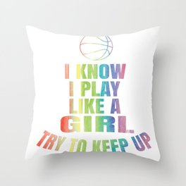 I Know I Play Like A Girl Basketball T Shirt Gift - Keep Up Throw Pillow