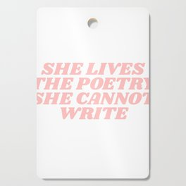 she lives the poetry she cannot write Cutting Board