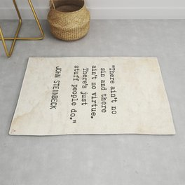 """""""There ain't no sin and there ain't no virtue. There's just stuff people do.""""  John Steinbeck Rug"""