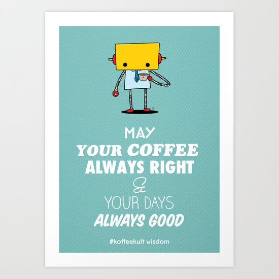 May Your Coffee Always Right Art Print
