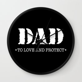 DAD |  To Love And Protect Wall Clock