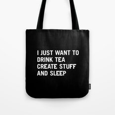 I just want to drink tea create stuff and sleep Tote Bag